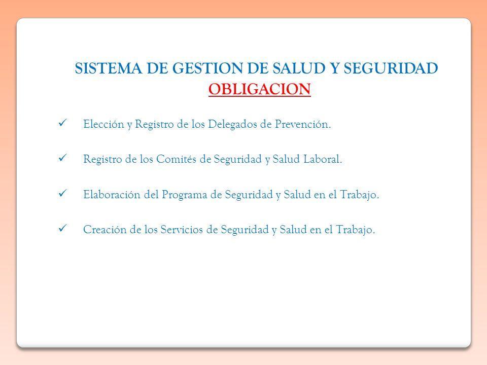 SISTEMA DE GESTION DE SALUD Y SEGURIDAD OBLIGACION Elección y Registro de los Delegados de Prevención. Registro de los Comités de Seguridad y Salud La