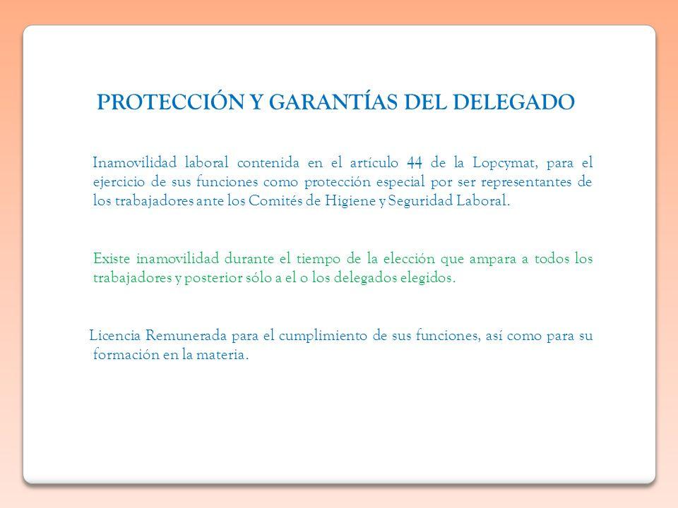 PROTECCIÓN Y GARANTÍAS DEL DELEGADO Inamovilidad laboral contenida en el artículo 44 de la Lopcymat, para el ejercicio de sus funciones como protecció