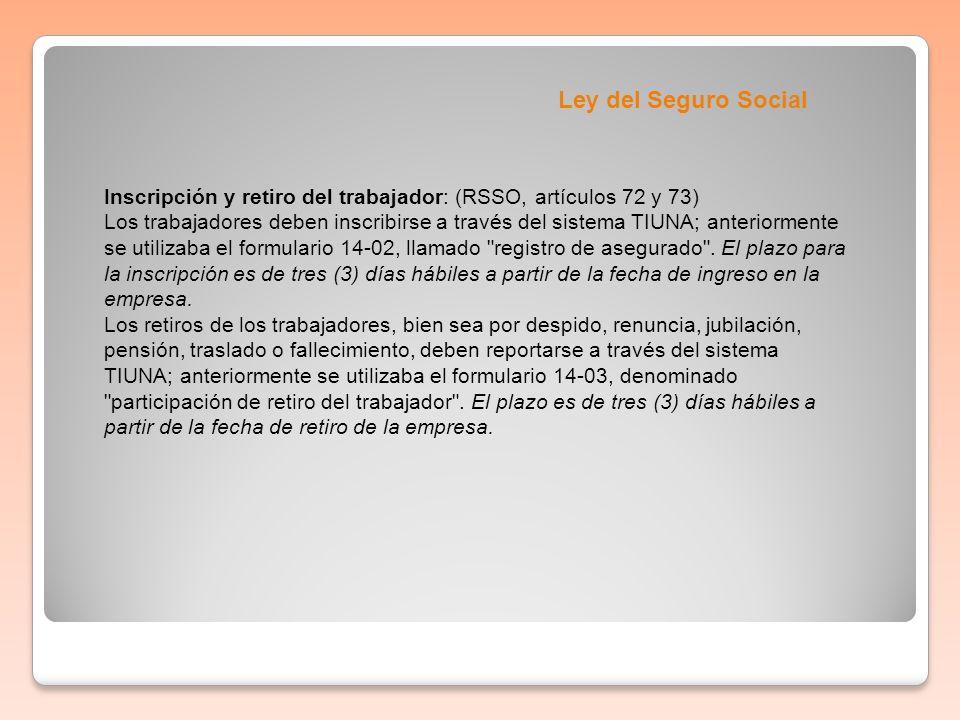 Inscripción y retiro del trabajador: (RSSO, artículos 72 y 73) Los trabajadores deben inscribirse a través del sistema TIUNA; anteriormente se utiliza
