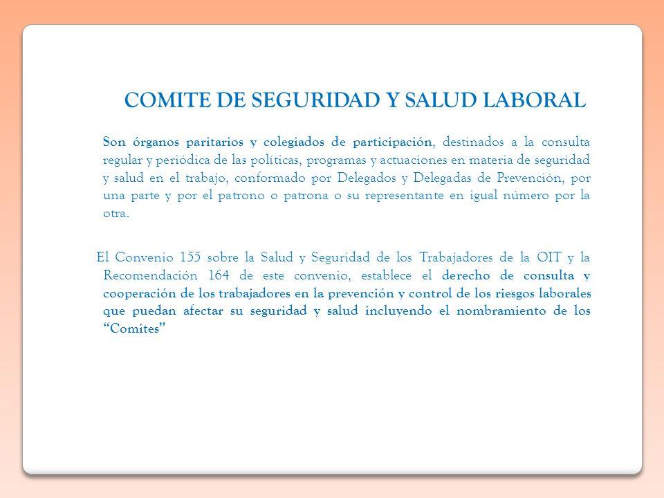 COMITE DE SEGURIDAD Y SALUD LABORAL Son órganos paritarios y colegiados de participación, destinados a la consulta regular y periódica de las política