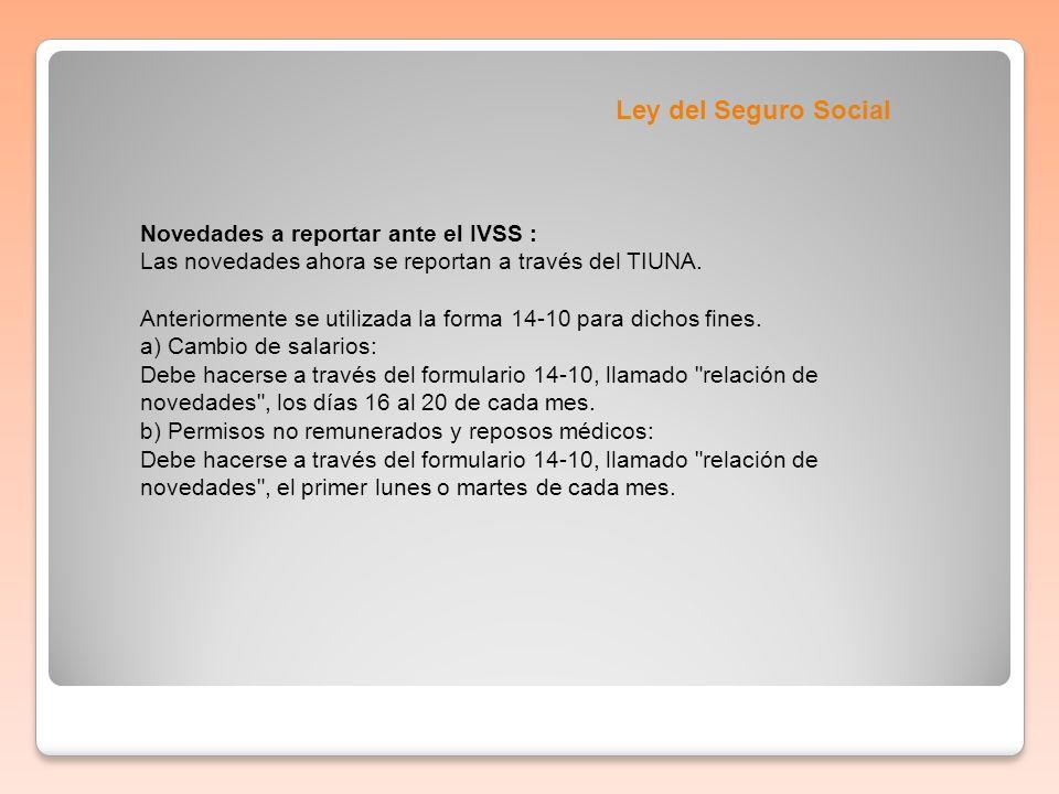 Novedades a reportar ante el IVSS : Las novedades ahora se reportan a través del TIUNA. Anteriormente se utilizada la forma 14-10 para dichos fines. a