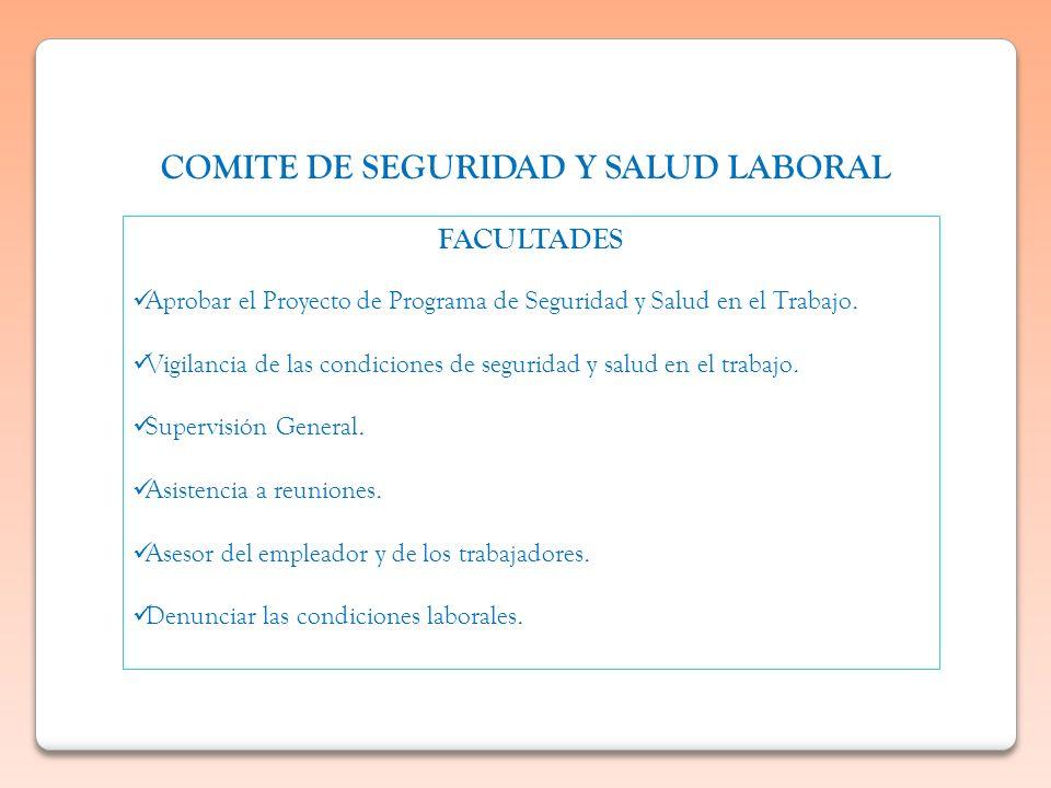 FACULTADES Aprobar el Proyecto de Programa de Seguridad y Salud en el Trabajo. Vigilancia de las condiciones de seguridad y salud en el trabajo. Super