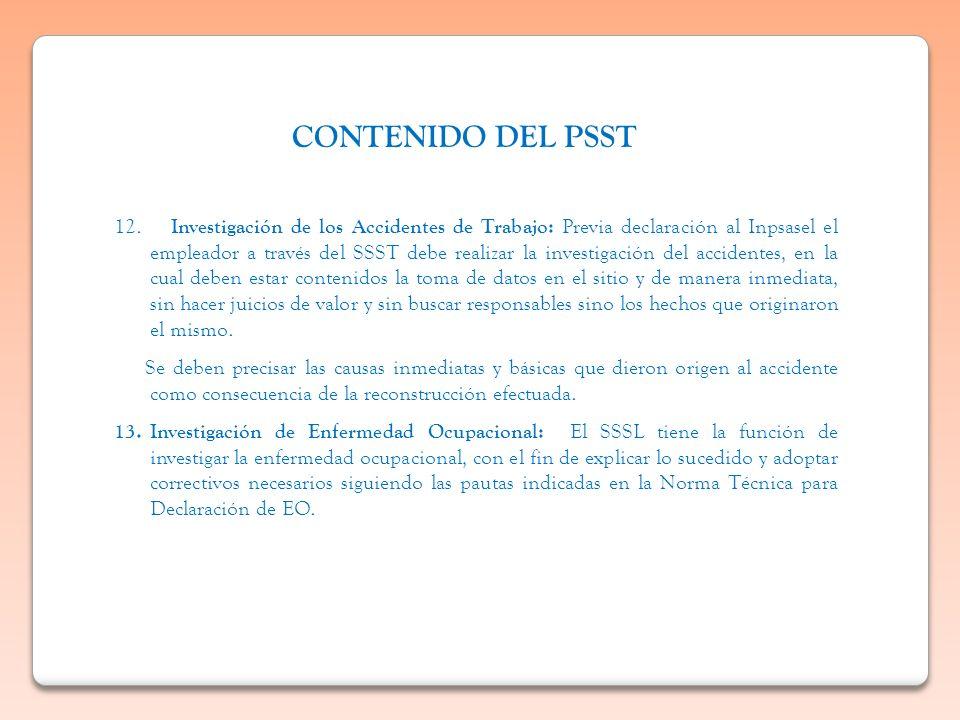 12. Investigación de los Accidentes de Trabajo: Previa declaración al Inpsasel el empleador a través del SSST debe realizar la investigación del accid