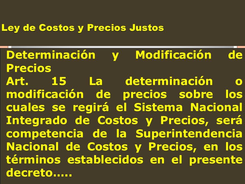 Ley de Costos y Precios Justos Determinación y Modificación de Precios Art. 15 La determinación o modificación de precios sobre los cuales se regirá e