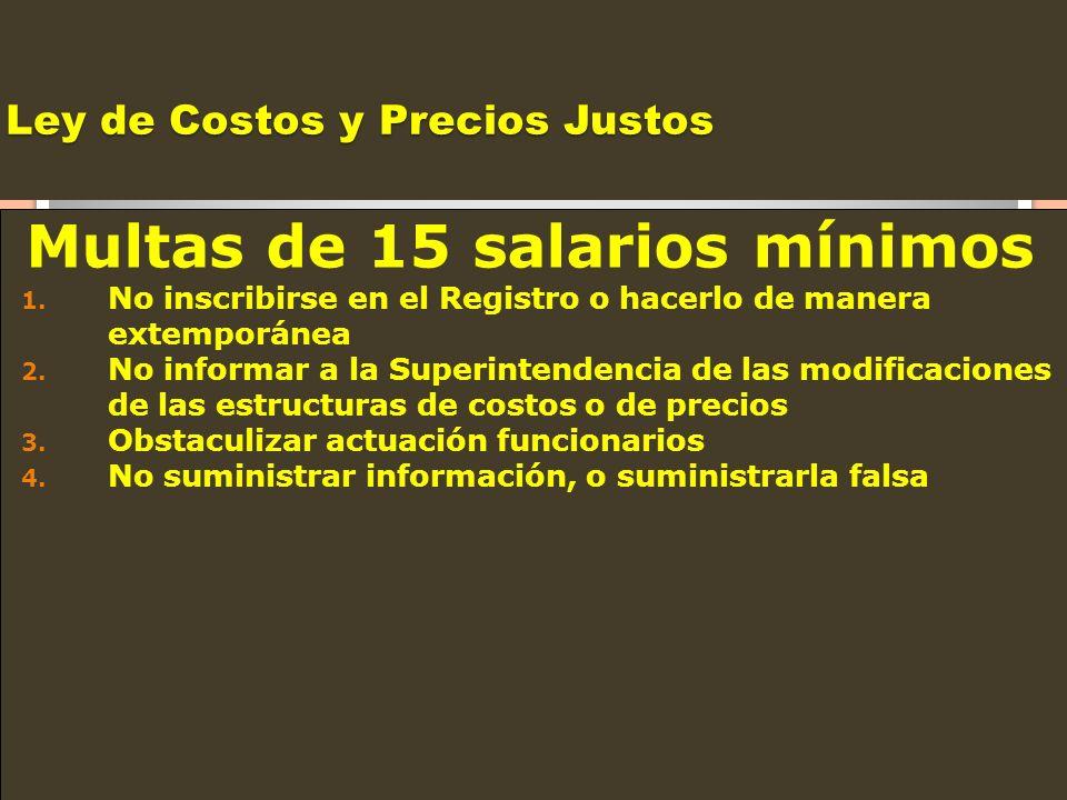 Ley de Costos y Precios Justos Multas de 15 salarios mínimos 1. No inscribirse en el Registro o hacerlo de manera extemporánea 2. No informar a la Sup