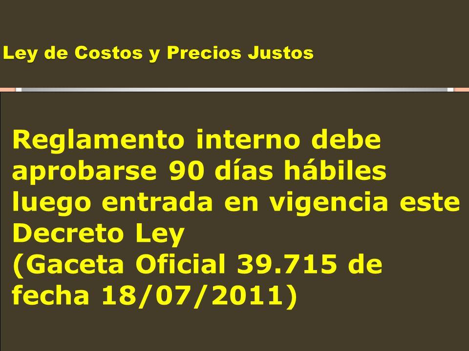 Ley de Costos y Precios Justos Reglamento interno debe aprobarse 90 días hábiles luego entrada en vigencia este Decreto Ley (Gaceta Oficial 39.715 de