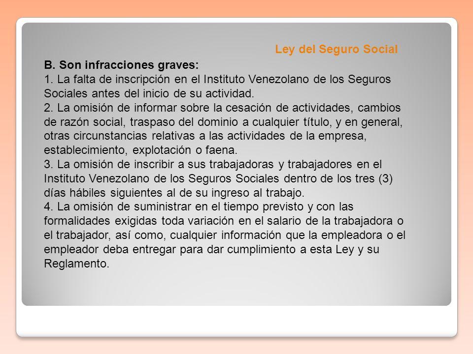 Ley del Seguro Social B. Son infracciones graves: 1. La falta de inscripción en el Instituto Venezolano de los Seguros Sociales antes del inicio de su
