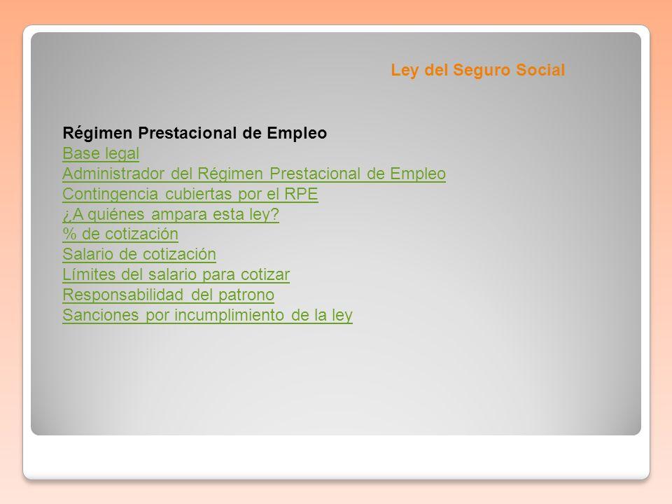 Ley del Seguro Social Régimen Prestacional de Empleo Base legal Administrador del Régimen Prestacional de Empleo Contingencia cubiertas por el RPE ¿A