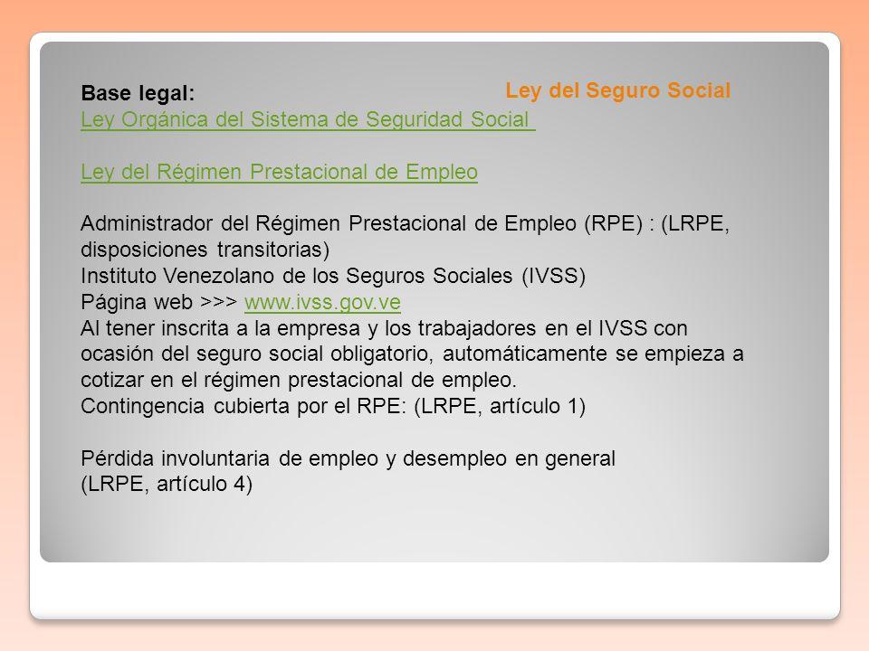 Ley del Seguro Social Base legal: Ley Orgánica del Sistema de Seguridad Social Ley del Régimen Prestacional de Empleo Administrador del Régimen Presta