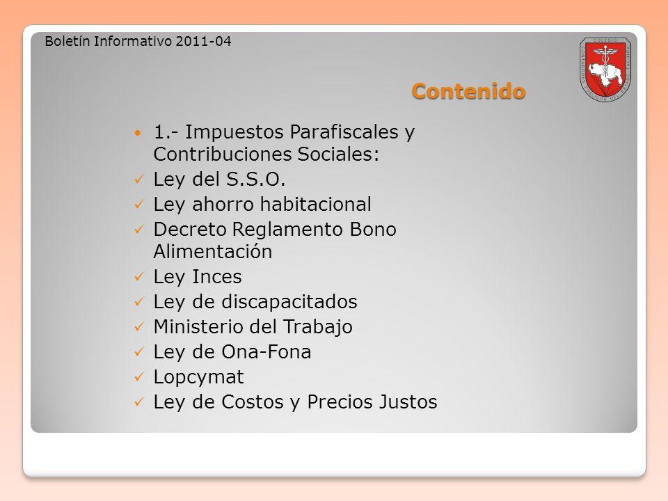 Contenido Boletín Informativo 2011-04 1.- Impuestos Parafiscales y Contribuciones Sociales: Ley del S.S.O. Ley ahorro habitacional Decreto Reglamento
