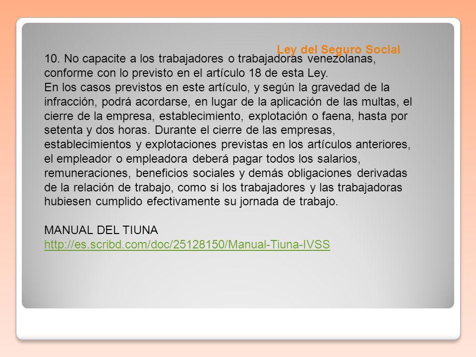 Ley del Seguro Social 10. No capacite a los trabajadores o trabajadoras venezolanas, conforme con lo previsto en el artículo 18 de esta Ley. En los ca