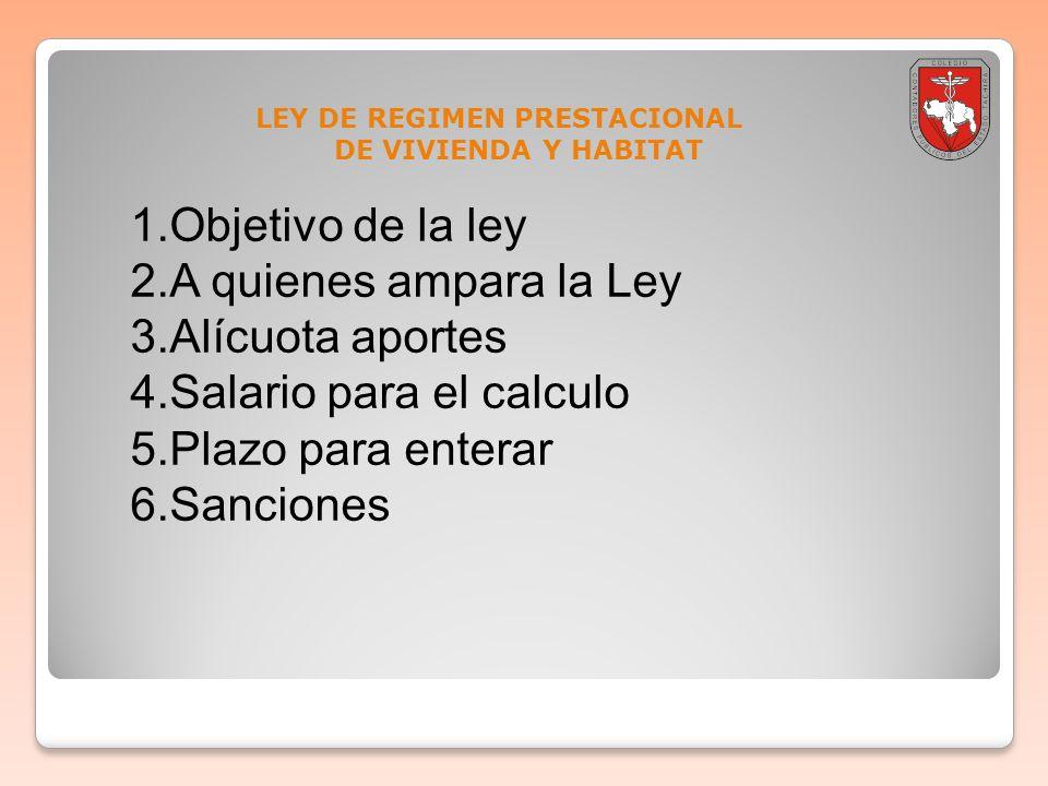 1.Objetivo de la ley 2.A quienes ampara la Ley 3.Alícuota aportes 4.Salario para el calculo 5.Plazo para enterar 6.Sanciones