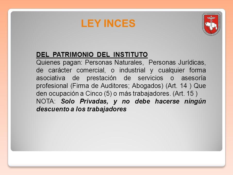 LEY INCES DEL PATRIMONIO DEL INSTITUTO Quienes pagan: Personas Naturales, Personas Jurídicas, de carácter comercial, o industrial y cualquier forma as