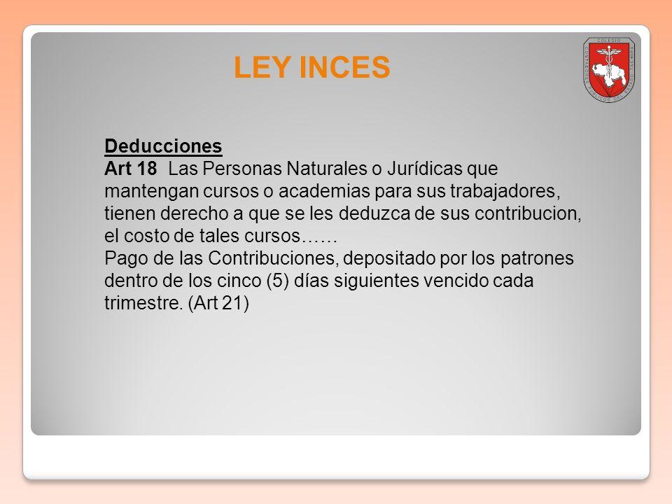 LEY INCES Deducciones Art 18 Las Personas Naturales o Jurídicas que mantengan cursos o academias para sus trabajadores, tienen derecho a que se les de
