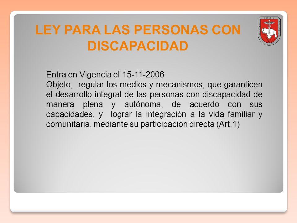 LEY PARA LAS PERSONAS CON DISCAPACIDAD Entra en Vigencia el 15-11-2006 Objeto, regular los medios y mecanismos, que garanticen el desarrollo integral