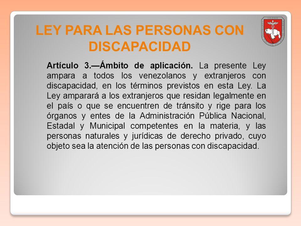 LEY PARA LAS PERSONAS CON DISCAPACIDAD Artículo 3.Ámbito de aplicación. La presente Ley ampara a todos los venezolanos y extranjeros con discapacidad,