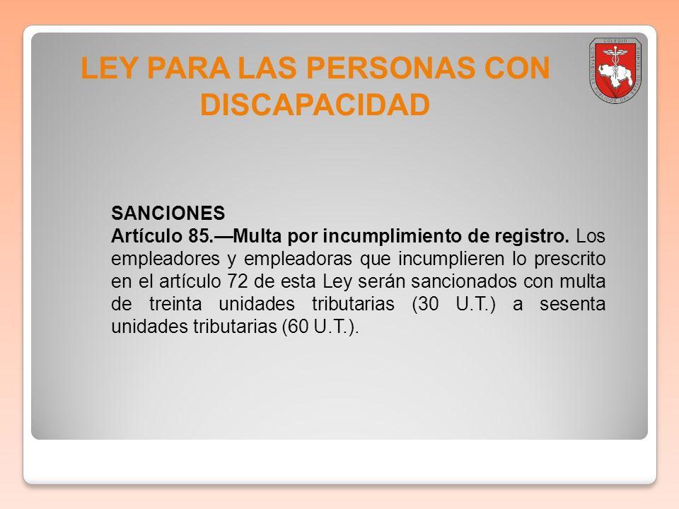LEY PARA LAS PERSONAS CON DISCAPACIDAD SANCIONES Artículo 85.Multa por incumplimiento de registro. Los empleadores y empleadoras que incumplieren lo p