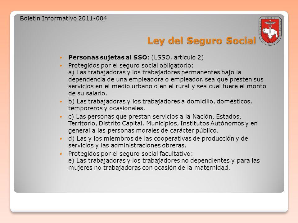 Ley del Seguro Social Boletín Informativo 2011-004 Personas sujetas al SSO: (LSSO, artículo 2) Protegidos por el seguro social obligatorio: a) Las tra