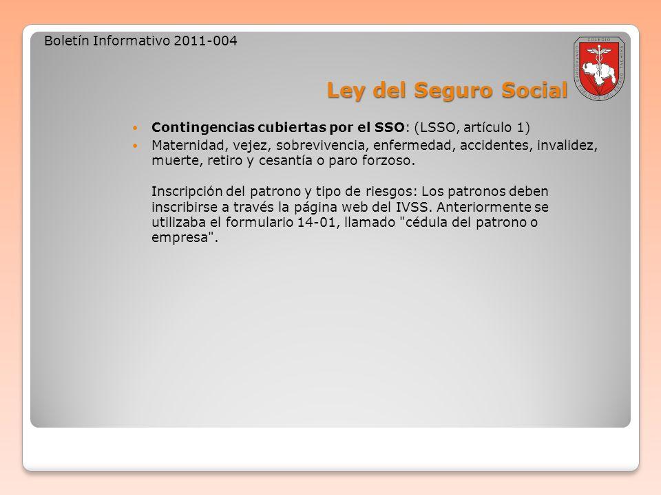 Ley del Seguro Social Boletín Informativo 2011-004 Contingencias cubiertas por el SSO: (LSSO, artículo 1) Maternidad, vejez, sobrevivencia, enfermedad