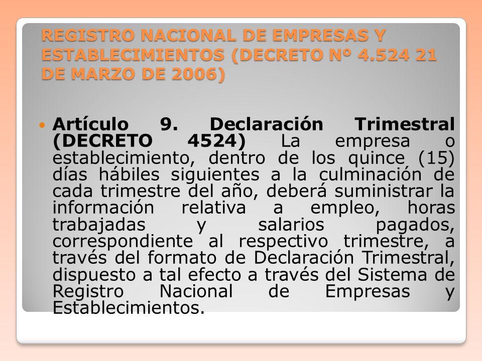 REGISTRO NACIONAL DE EMPRESAS Y ESTABLECIMIENTOS (DECRETO Nº 4.524 21 DE MARZO DE 2006) Artículo 9. Declaración Trimestral (DECRETO 4524) La empresa o