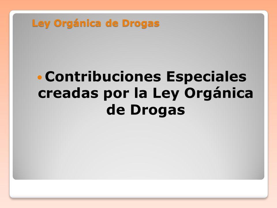 Ley Orgánica de Drogas Contribuciones Especiales creadas por la Ley Orgánica de Drogas