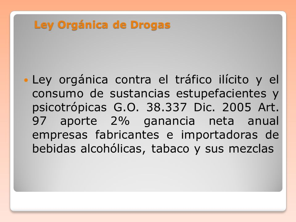 Ley Orgánica de Drogas Ley orgánica contra el tráfico ilícito y el consumo de sustancias estupefacientes y psicotrópicas G.O. 38.337 Dic. 2005 Art. 97