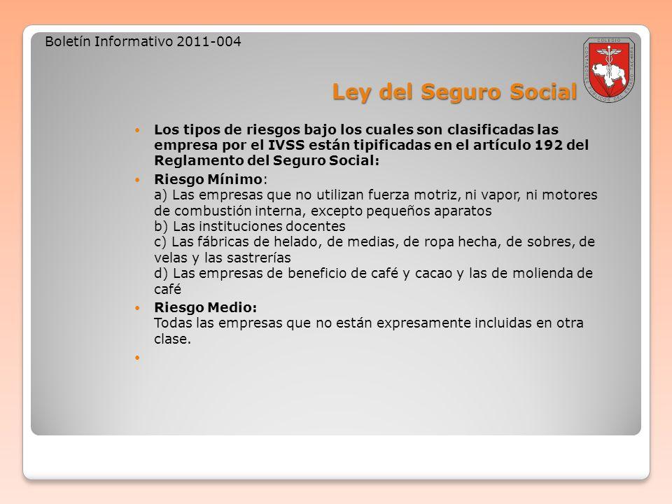 Ley del Seguro Social Boletín Informativo 2011-004 Los tipos de riesgos bajo los cuales son clasificadas las empresa por el IVSS están tipificadas en