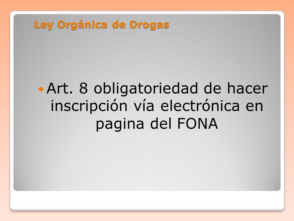 Ley Orgánica de Drogas Art. 8 obligatoriedad de hacer inscripción vía electrónica en pagina del FONA