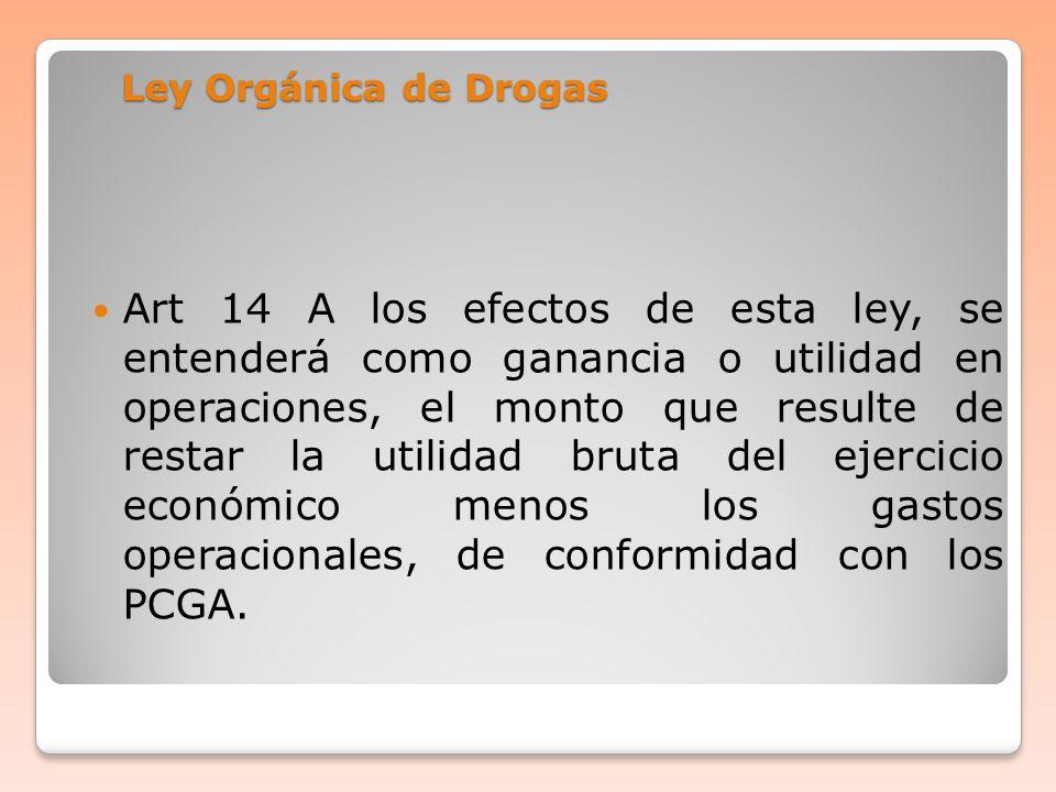 Ley Orgánica de Drogas Art 14 A los efectos de esta ley, se entenderá como ganancia o utilidad en operaciones, el monto que resulte de restar la utili