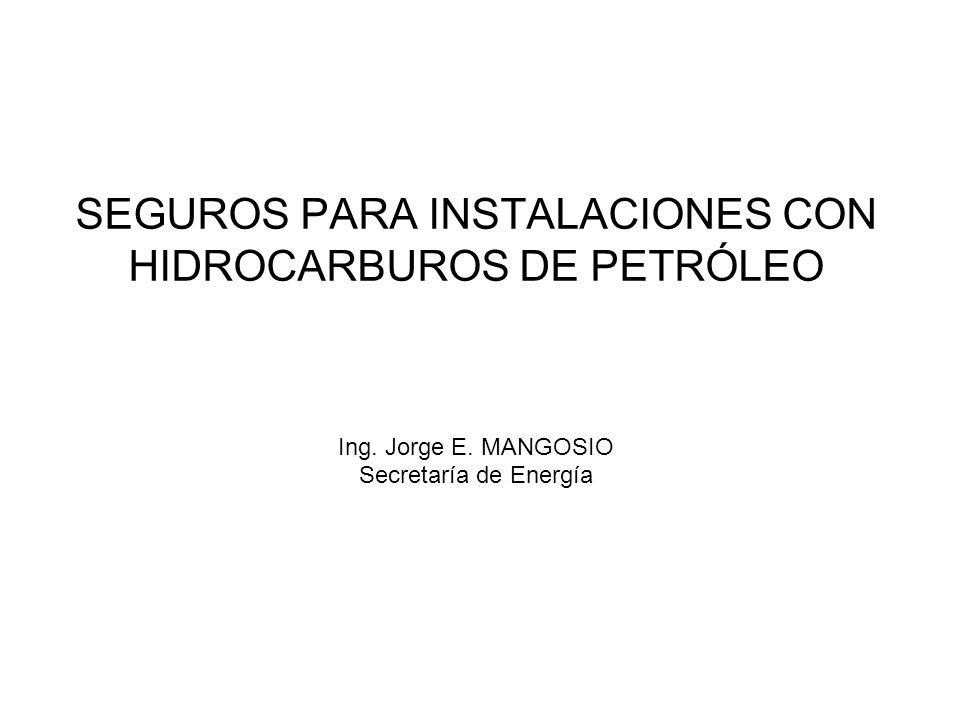 SEGUROS PARA INSTALACIONES CON HIDROCARBUROS DE PETRÓLEO Ing. Jorge E. MANGOSIO Secretaría de Energía