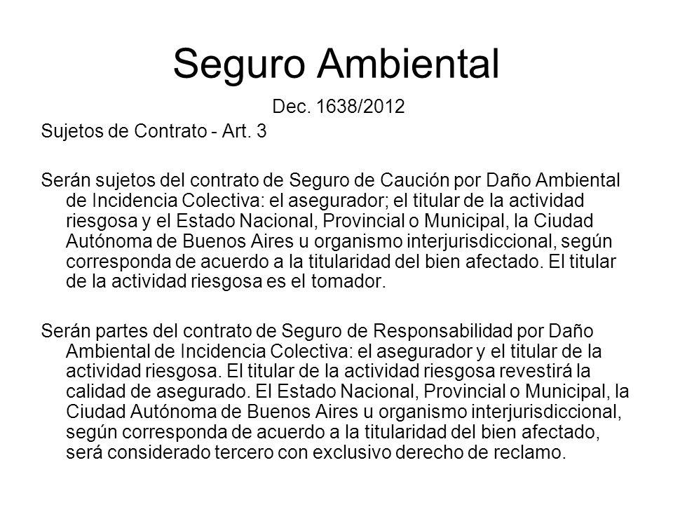 Seguro Ambiental Dec. 1638/2012 Sujetos de Contrato - Art. 3 Serán sujetos del contrato de Seguro de Caución por Daño Ambiental de Incidencia Colectiv