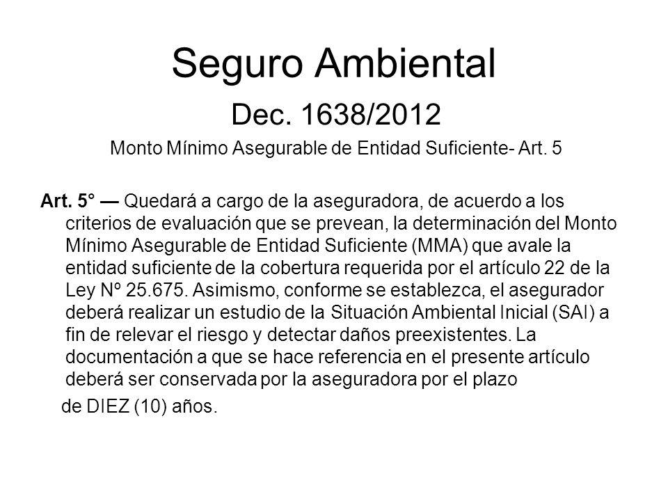 Seguro Ambiental Dec. 1638/2012 Monto Mínimo Asegurable de Entidad Suficiente- Art. 5 Art. 5° Quedará a cargo de la aseguradora, de acuerdo a los crit