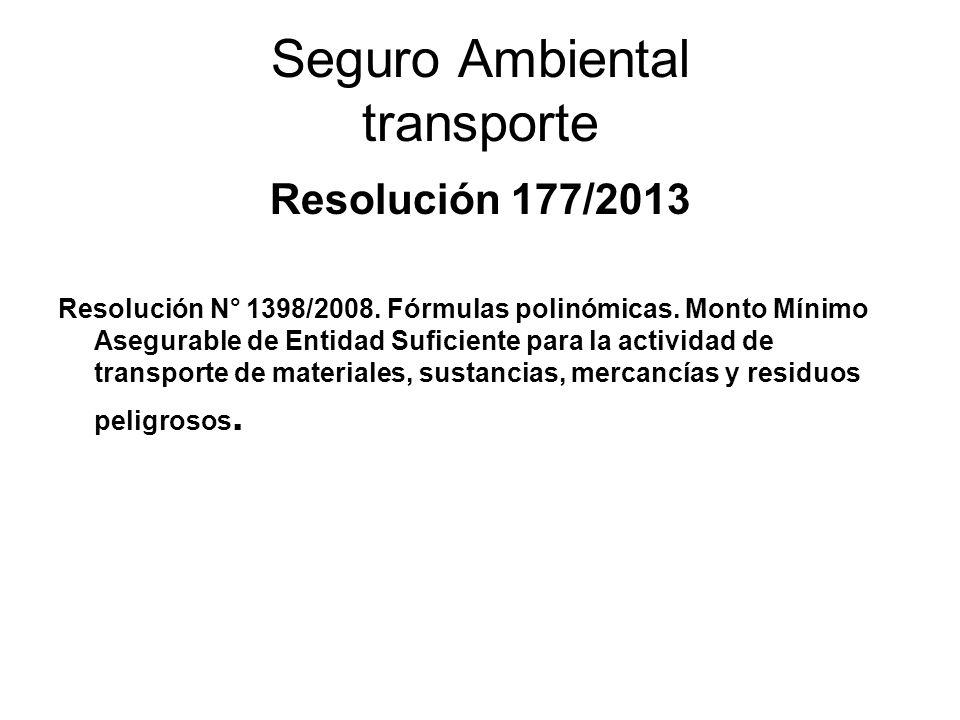 Seguro Ambiental transporte Resolución 177/2013 Resolución N° 1398/2008. Fórmulas polinómicas. Monto Mínimo Asegurable de Entidad Suficiente para la a