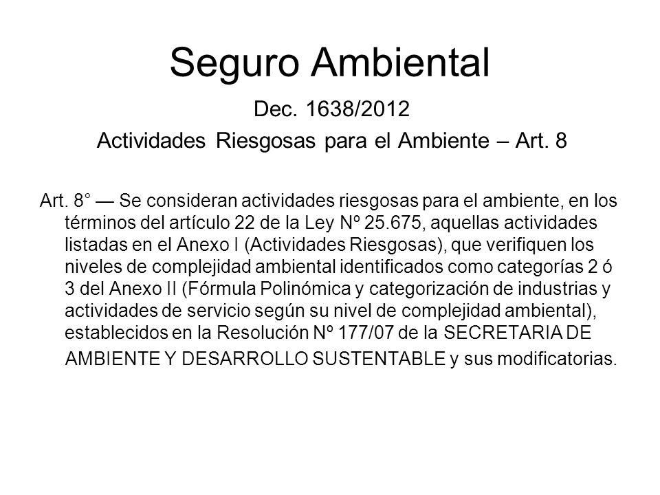 Seguro Ambiental Dec. 1638/2012 Actividades Riesgosas para el Ambiente – Art. 8 Art. 8° Se consideran actividades riesgosas para el ambiente, en los t