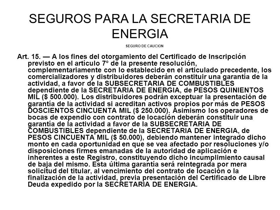 SEGUROS PARA LA SECRETARIA DE ENERGIA SEGURO DE CAUCION Art. 15. A los fines del otorgamiento del Certificado de Inscripción previsto en el artículo 7