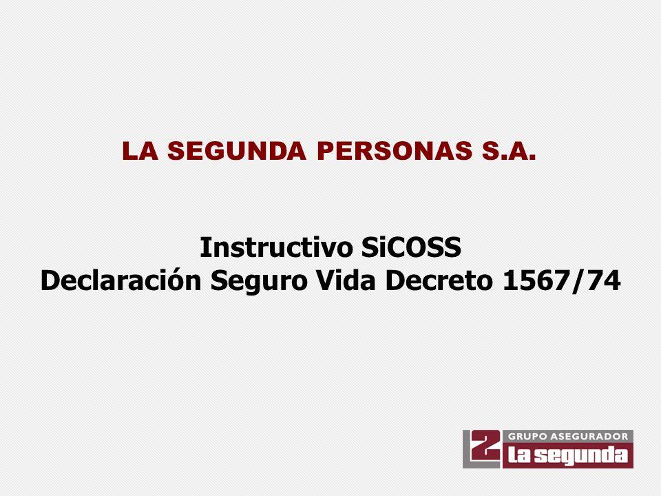 LA SEGUNDA PERSONAS S.A. Instructivo SiCOSS Declaración Seguro Vida Decreto 1567/74