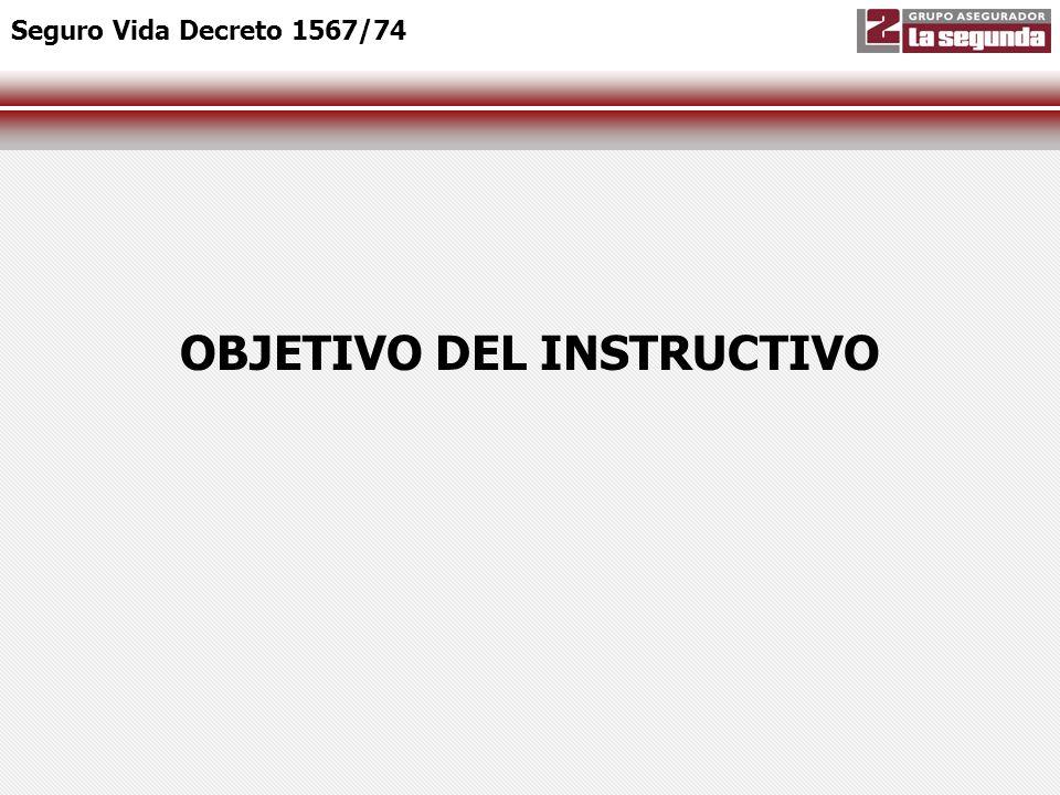OBJETIVO DEL INSTRUCTIVO Seguro Vida Decreto 1567/74