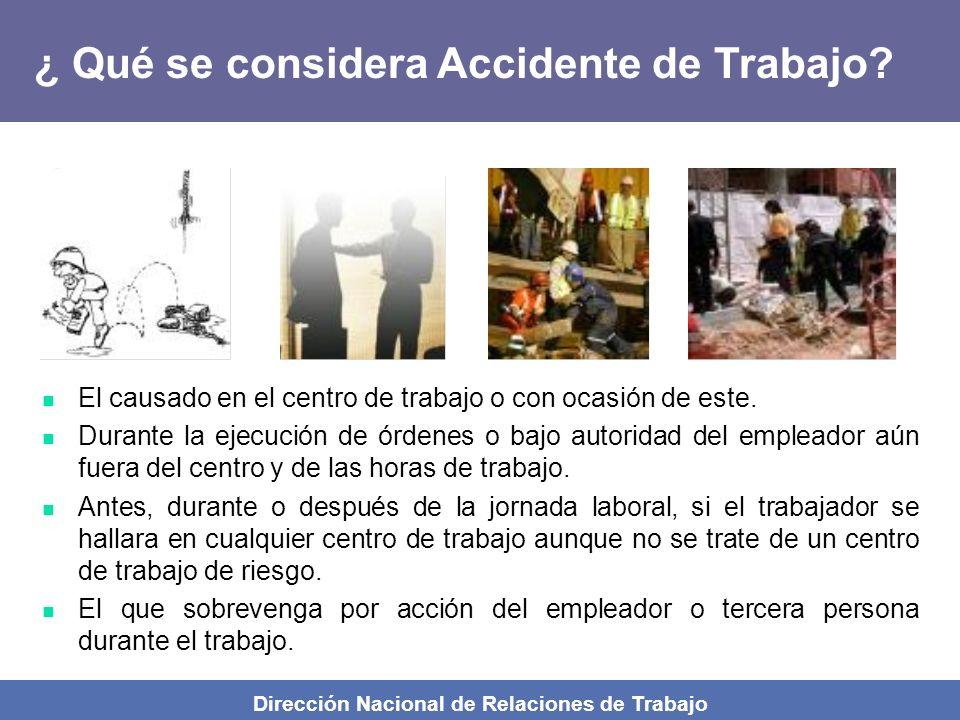 Dirección Nacional de Relaciones de Trabajo ¿ Qué es un Accidente de Trabajo? Se considera accidente de trabajo, toda lesión orgánica o perturbación f