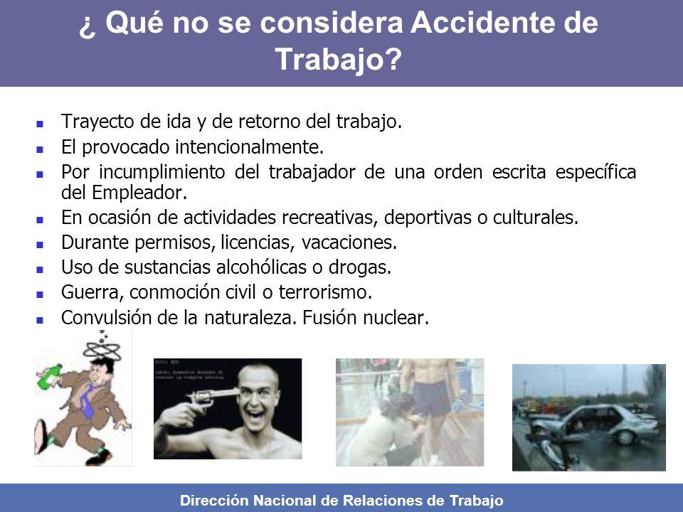 Dirección Nacional de Relaciones de Trabajo ¿ Qué se considera Accidente de Trabajo? El causado en el centro de trabajo o con ocasión de este. Durante