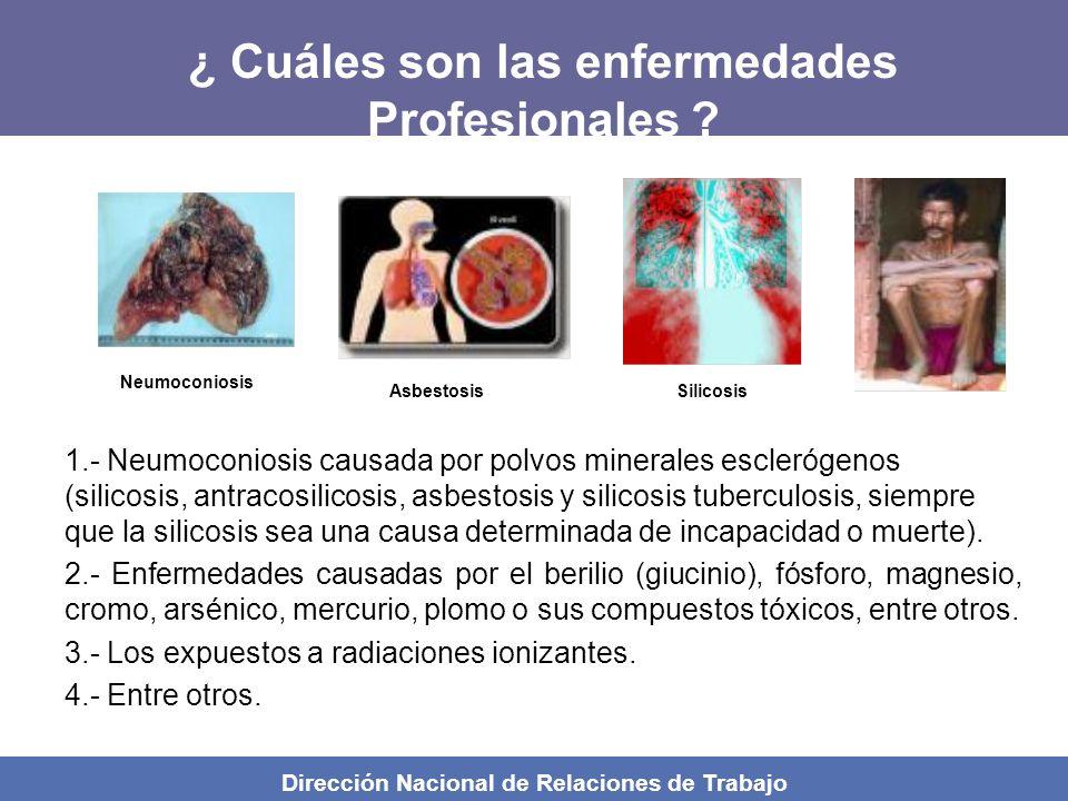 Dirección Nacional de Relaciones de Trabajo ¿ Qué es una enfermedad Profesional? Se entiende como enfermedad profesional todo estado patológico perman