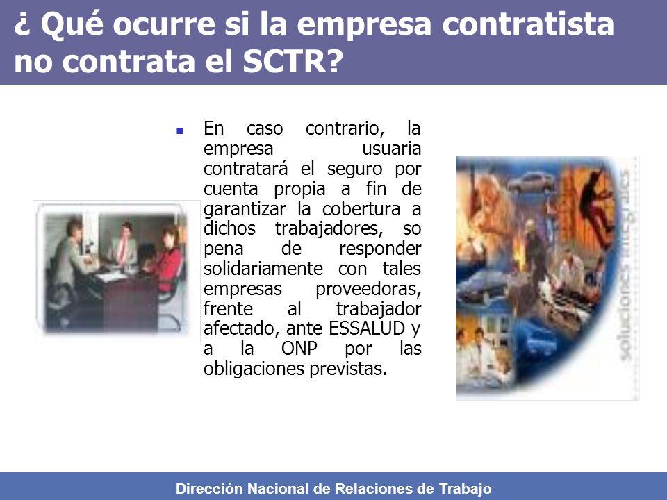 Dirección Nacional de Relaciones de Trabajo ¿ Quiénes deben contratar el SCTR? Las que realizan las actividades señaladas en el Anexo 5 del D.S. 009-9