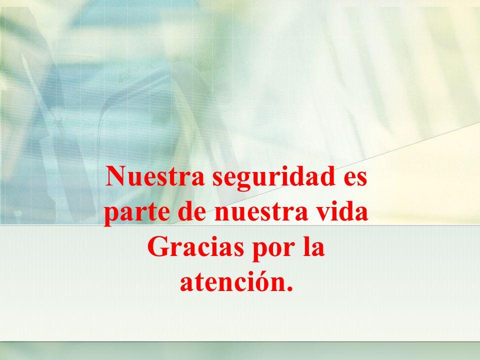 Nuestra seguridad es parte de nuestra vida Gracias por la atención.