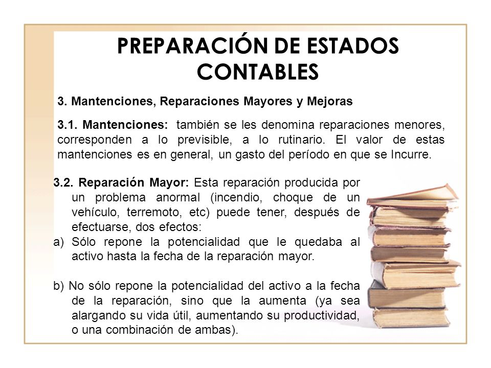 PREPARACIÓN DE ESTADOS CONTABLES 3.1. Mantenciones: también se les denomina reparaciones menores, corresponden a lo previsible, a lo rutinario. El val