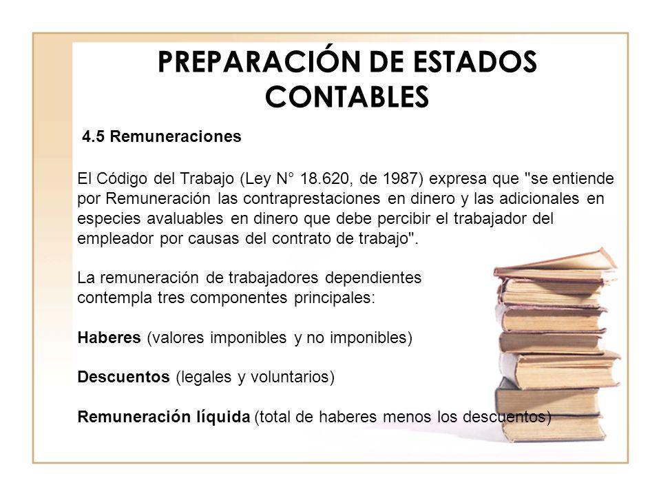 PREPARACIÓN DE ESTADOS CONTABLES 4.5 Remuneraciones El Código del Trabajo (Ley N° 18.620, de 1987) expresa que