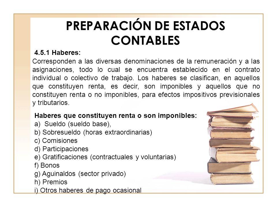 PREPARACIÓN DE ESTADOS CONTABLES 4.5.1 Haberes: Corresponden a las diversas denominaciones de la remuneración y a las asignaciones, todo lo cual se en
