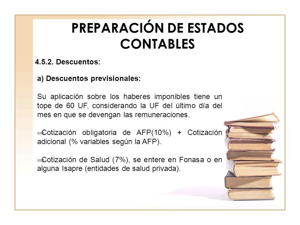 PREPARACIÓN DE ESTADOS CONTABLES 4.5.2. Descuentos: a) Descuentos previsionales: Su aplicación sobre los haberes imponibles tiene un tope de 60 UF, co