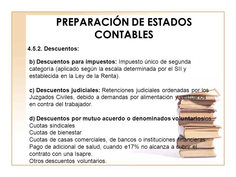 PREPARACIÓN DE ESTADOS CONTABLES 4.5.2. Descuentos: b) Descuentos para impuestos: Impuesto único de segunda categoría (aplicado según la escala determ