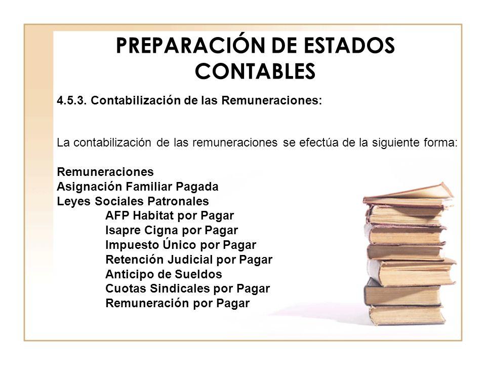 PREPARACIÓN DE ESTADOS CONTABLES 4.5.3. Contabilización de las Remuneraciones: La contabilización de las remuneraciones se efectúa de la siguiente for