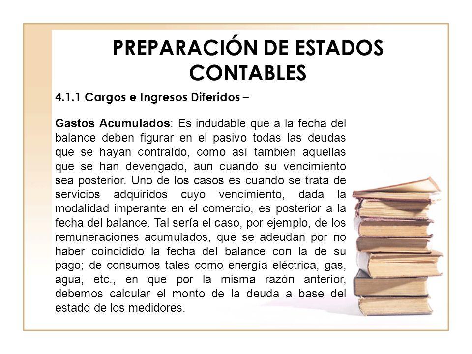 PREPARACIÓN DE ESTADOS CONTABLES 4.1.1 Cargos e Ingresos Diferidos – Gastos Acumulados: Es indudable que a la fecha del balance deben figurar en el pa