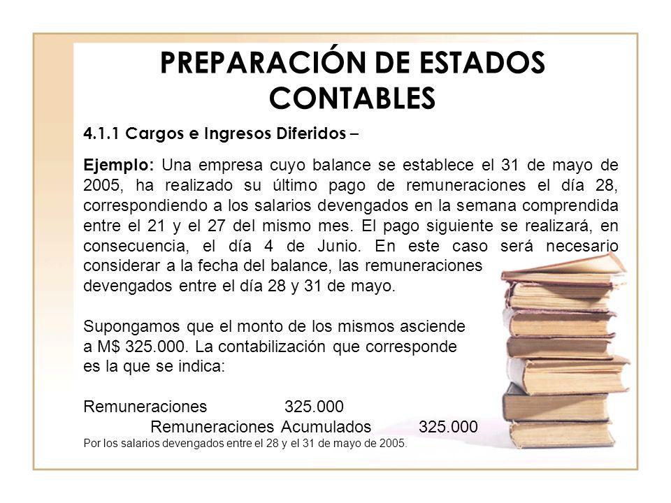 PREPARACIÓN DE ESTADOS CONTABLES 4.1.1 Cargos e Ingresos Diferidos – Ejemplo: Una empresa cuyo balance se establece el 31 de mayo de 2005, ha realizad